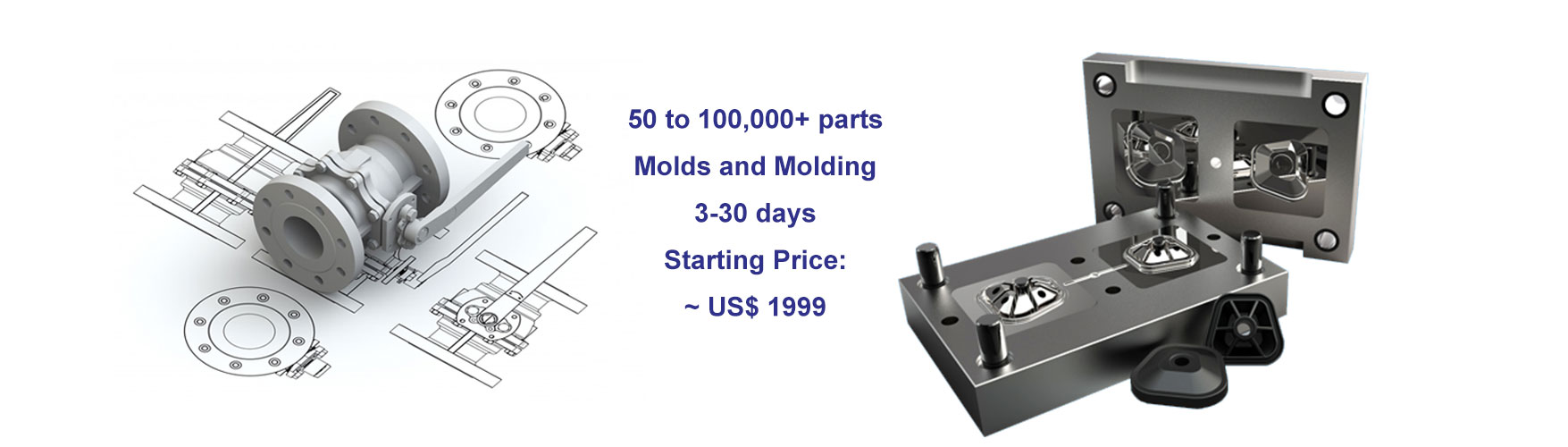 50 to 100,000+ parts Molds and Molding 3-30 days Starting Price: ~ US$ 1999